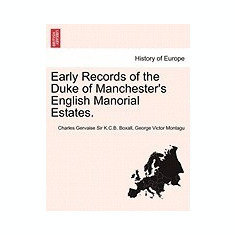 Early Records of the Duke of Manchester's English Manorial Estates. - Carte in engleza