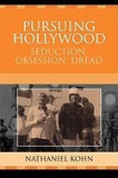 Pursuing Hollywood: Seduction, Obsession, Dread