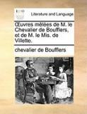 Uvres Mles de M. Le Chevalier de Boufflers, Et de M. Le MIS. de Villette.