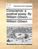 Conscience: A Poetical Essay. by William Gibson, ...