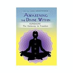 Awakening the Divine Within: Kundalini-The Gateway to Freedom - Carte in engleza