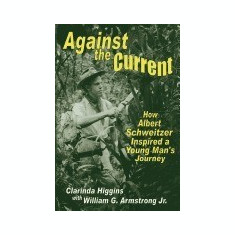 Against the Current: How Albert Schweitzer Inspired a Young Man's Journey - Carte in engleza