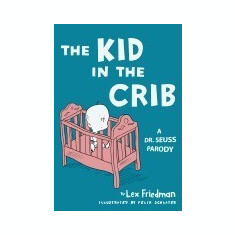 The Kid in the Crib: A Dr. Seuss Parody - Carte in engleza