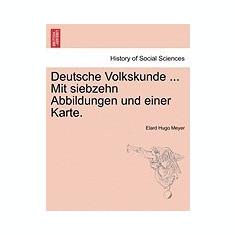 Deutsche Volkskunde ... Mit Siebzehn Abbildungen Und Einer Karte. - Carte in engleza
