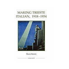 Making Trieste Italian, 1918-1954 - Carte in engleza