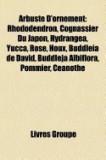 Arbuste D'Ornement: Rhododendron, Cognassier Du Japon, Hydrangea, Yucca, Rose, Houx, Buddleia de David, Buddleja Albiflora, Viorne, Pommie
