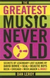 The Greatest Music Never Sold: Secrets of Legendary Lost Albums by David Bowie, Seal, Beastie Boys, Beck, Chicago, Mick Jagger & More!
