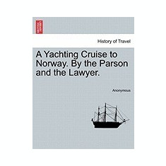 A Yachting Cruise to Norway. by the Parson and the Lawyer. - Carte in engleza