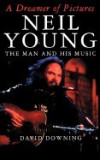 A Dreamer of Pictures: Neil Young, the Man and His Music