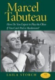 Marcel Tabuteau: How Do You Expect to Play the Oboe If You Can't Peel a Mushroom? [With CD]