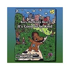 Kory the Koala Bear: It's Good to Be Kind - Carte in engleza