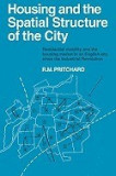 Housing and the Spatial Structure of the City: Residential Mobility and the Housing Market in an English City Since the Industrial Revolution