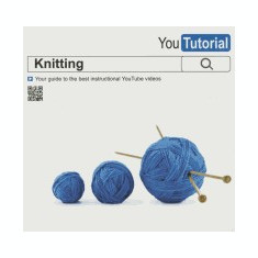 Yoututorial: Knitting: Your Guide to the Best Instructional Youtube Videos - Carte in engleza
