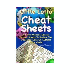 Little Lotto Cheat Sheets: A Lotto Winner's Special System Sheets to Reduce the Odds and Save on Systems Entry Costs - Carte in engleza