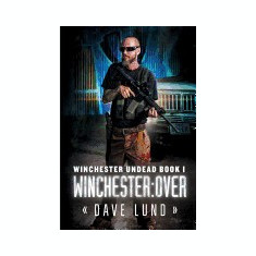 Winchester: Over (Winchester Undead Book 1) - Carte in engleza