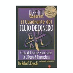 El Cuadrante del Flujo de Dinero: Guia del Padre Rico Hacia la Libertad Financiera = The Cashflow Quandrant - Carte in engleza