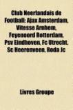 Club Neerlandais de Football: Ajax Amsterdam, Vitesse Arnhem, Feyenoord Rotterdam, Psv Eindhoven, Football Club Utrecht, AZ Alkmaar, Football Club T