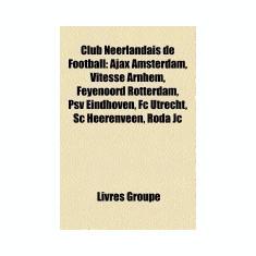 Club Neerlandais de Football: Ajax Amsterdam, Vitesse Arnhem, Feyenoord Rotterdam, Psv Eindhoven, Football Club Utrecht, AZ Alkmaar, Football Club T - Carte in engleza