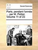 Paris, Pendant L'Anne ... Par M. Peltier. Volume 11 of 23