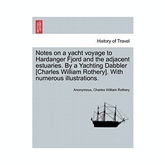 Notes on a Yacht Voyage to Hardanger Fjord and the Adjacent Estuaries. by a Yachting Dabbler [Charles William Rothery]. with Numerous Illustrations. - Carte in engleza