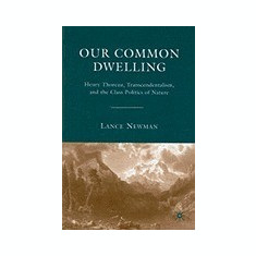 Our Common Dwelling: Henry Thoreau, Transcendentalism, and the Class Politics of Nature - Carte in engleza