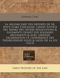 La Neufme Part Des Reports de Sr. Edvv. Coke Chiualier, Chiefe Iustice del Banke Des Diuers Resolutions & Iugements Donez Sur Solennes Arguments & Au