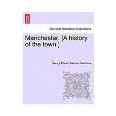 Manchester. [A History of the Town.] - Carte in engleza