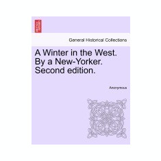 A Winter in the West. by a New-Yorker. Second Edition. - Carte in engleza