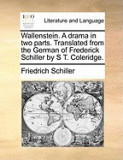 Wallenstein. a Drama in Two Parts. Translated from the German of Frederick Schiller by S T. Coleridge.