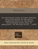An Epistolary Poem to John Dryden, Esq. Occasion'd by the Much Lamented Death of the Right Honourable James, Earl of Abingdon / By William Pittis ..., William James