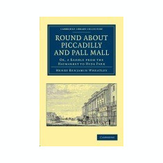 Round about Piccadilly and Pall Mall: Or, a Ramble from the Haymarket to Hyde Park - Carte in engleza