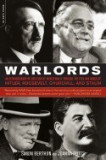 Warlords: An Extraordinary Re-Creation of World War II Through the Eyes and Minds of Hitler, Churchill, Roosevelt, and Stalin