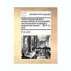Teatro Fisicosmografico: Ovvero Trattato Di Cosmografia, Ove Fisicamente Si Spiega Il Sistema del Mondo, ... Da F. A. Di C. - Carte in engleza