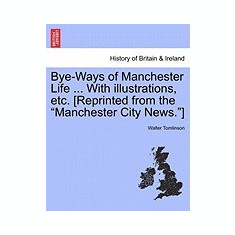 Bye-Ways of Manchester Life ... with Illustrations, Etc. [Reprinted from the
