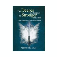 The Deeper the Sorrow, the Stronger the Spirit - Carte in engleza
