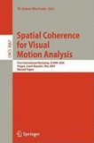 Spatial Coherence for Visual Motion Analysis: First International Workshop, Scvma 2004, Prague, Czech Republic, May 15, 2004, Revised Papers