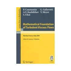 Mathematical Foundation of Turbulant Viscous Flows: Lectures Given at the C.I.M.E. Summer School Held in Martina Franca, Italy September 1-5, 2003 - Carte in engleza