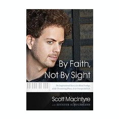 By Faith, Not by Sight: The Inspirational Story of a Blind Prodigy, a Life-Threatening Illness, and an Unexpected Gift - Carte in engleza