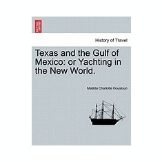 Texas and the Gulf of Mexico: Or Yachting in the New World. - Carte in engleza