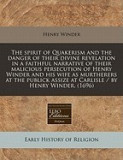 The Spirit of Quakerism and the Danger of Their Divine Revelation in a Faithful Narrative of Their Malicious Persecution of Henry Winder and His Wife