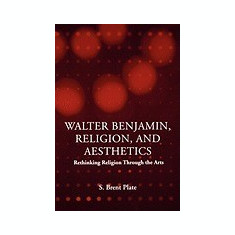 Walter Benjamin, Religion and Aesthetics: Rethinking Religion Through the Arts - Carte in engleza