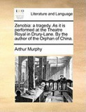 Zenobia: A Tragedy. as It Is Performed at the Theatre Royal in Drury-Lane. by the Author of the Orphan of China.