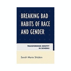 Breaking Bad Habits of Race and Gender: Transforming Identity in Schools - Carte in engleza
