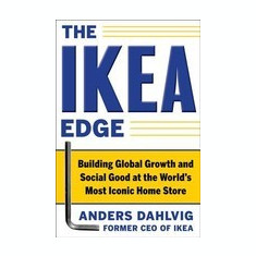 The Ikea Edge: Building Global Growth and Social Good at the World's Most Iconic Home Store - Carte in engleza