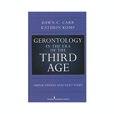 Gerontology in the Era of the Third Age: Implications and Next Steps - Carte in engleza