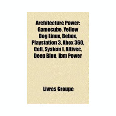 Architecture Power: Gamecube, Bebox, Yellow Dog Linux, PlayStation 3, Xbox 360, Cell, System I, Altivec, Deep Blue, Wii U, Freescale Semic - Carte in engleza