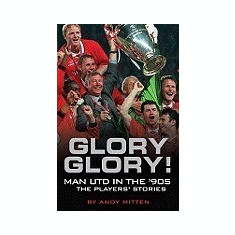 Glory Glory!: Man United in the 90s - Carte in engleza