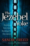 The Jezebel Yoke: Breaking Free from Bondage & Deception