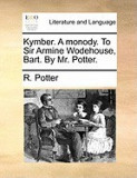 Kymber. a Monody. to Sir Armine Wodehouse, Bart. by Mr. Potter.