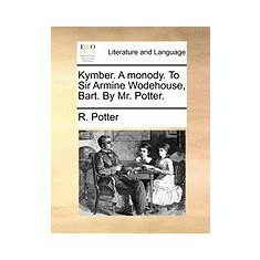 Kymber. a Monody. to Sir Armine Wodehouse, Bart. by Mr. Potter. - Carte in engleza